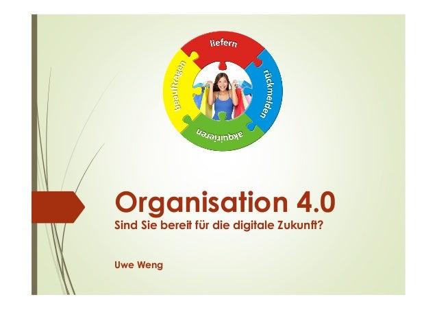 Organisation 4.0 Sind Sie bereit für die digitale Zukunft? Uwe Weng