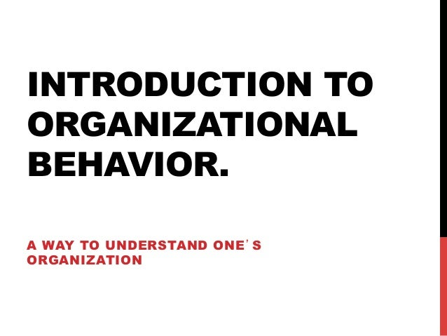 INTRODUCTION TOORGANIZATIONALBEHAVIOR.A WAY TO UNDERSTAND ONE'SORGANIZATION