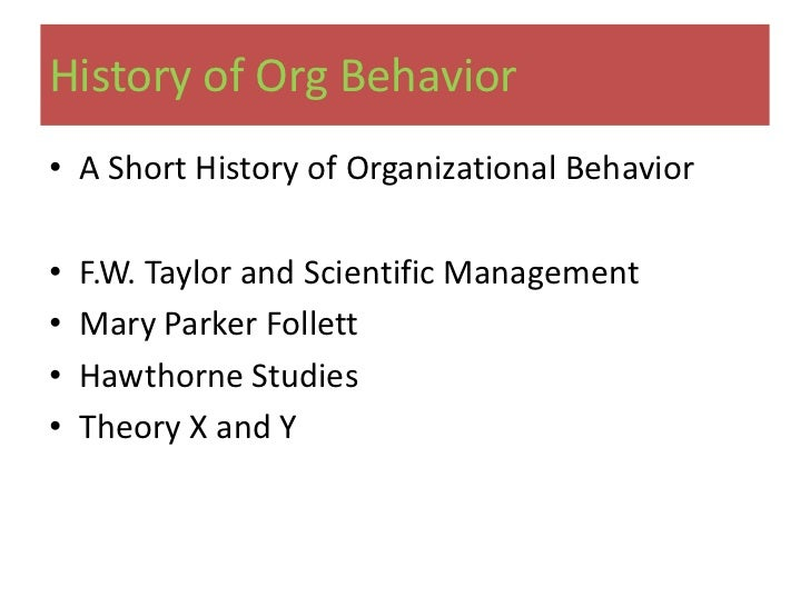 historical background of organisational behaviour Lesson – 1 introduction to organizational behaviour learning objectives after reading this lesson, you should be able to understand: • the major environmental challenges and the paradigm shift that the management faces today • the management perspective of organizational behaviour • the historical background of modern organizational behaviour.