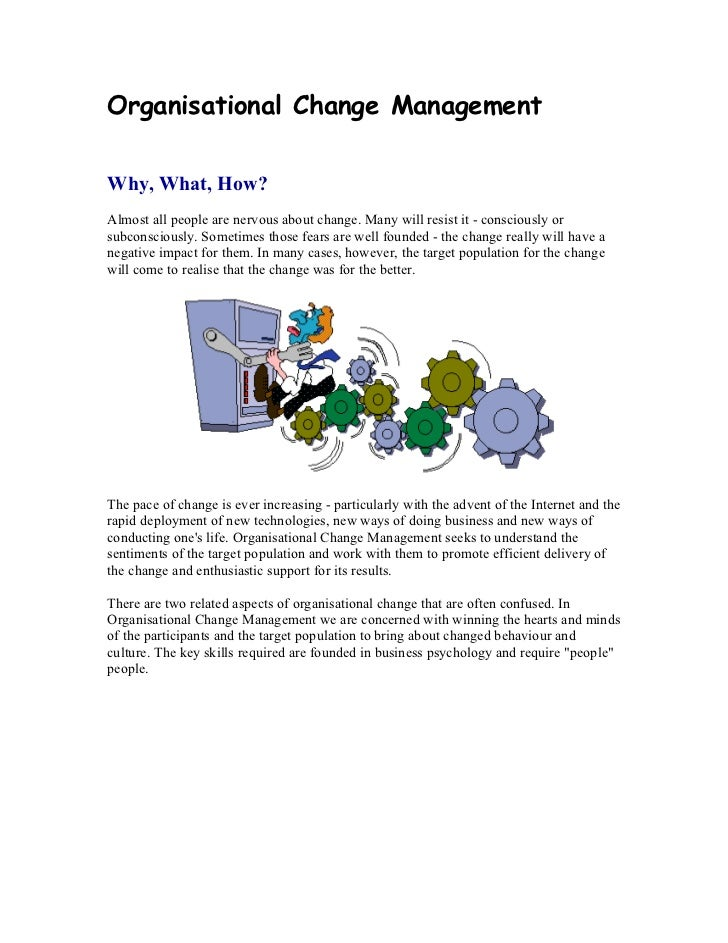 Organisational Change ManagementWhy, What, How?Almost all people are nervous about change. Many will resist it - conscious...