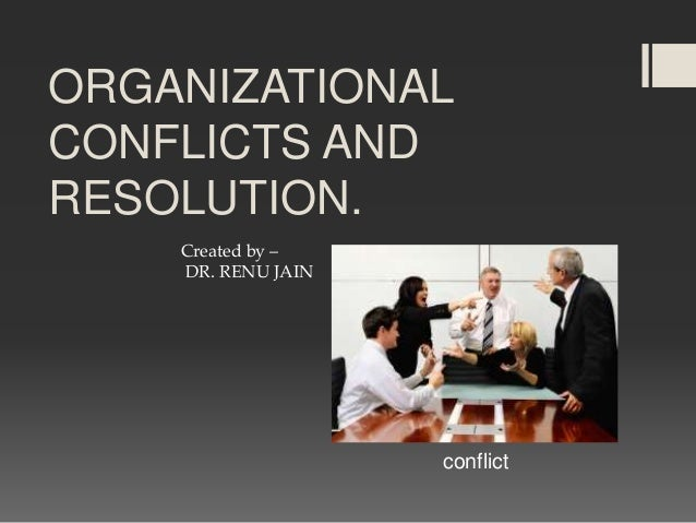 organisational conflict Organizational conflict a process that occurs when a person or group believes that others have or will take action that is at odds with their own goals and interests &ndash a free powerpoint ppt presentation (displayed as a flash slide show) on powershowcom - id: 598c5a-ythln.