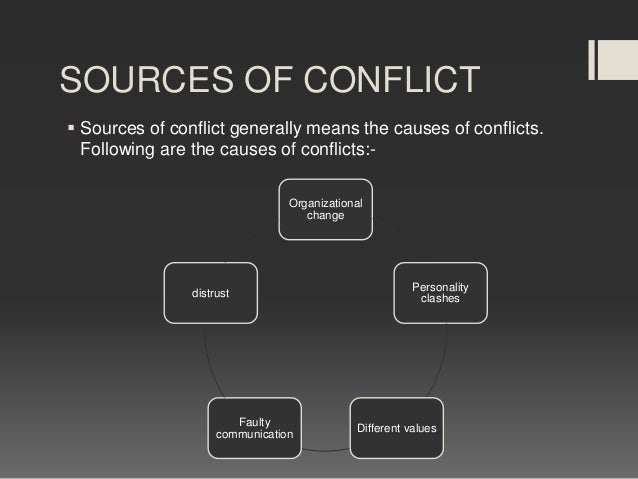 what are the major source of interpersonal conflict Handling an interpersonal conflicts has been classified into 5 different styles such  as  the major sources of conflict, the conflicts due to the employee individual.
