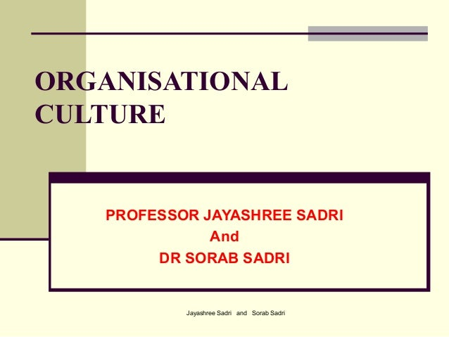 Jayashree Sadri and Sorab SadriORGANISATIONALCULTUREPROFESSOR JAYASHREE SADRIAndDR SORAB SADRI