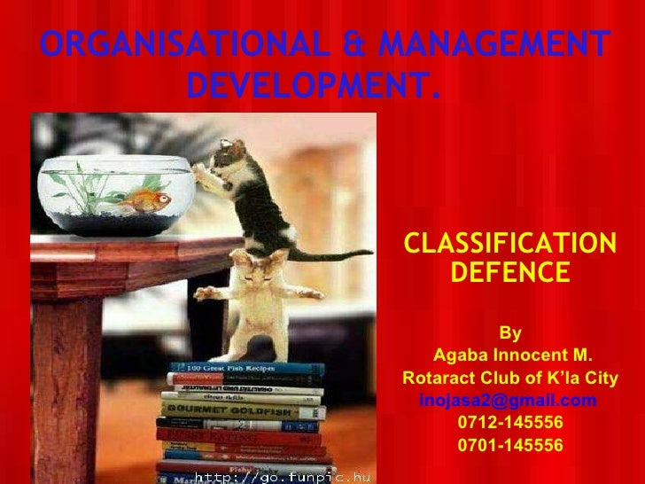 ORGANISATIONAL & MANAGEMENT DEVELOPMENT.  CLASSIFICATION DEFENCE By Agaba Innocent M. Rotaract Club of K'la City [email_ad...