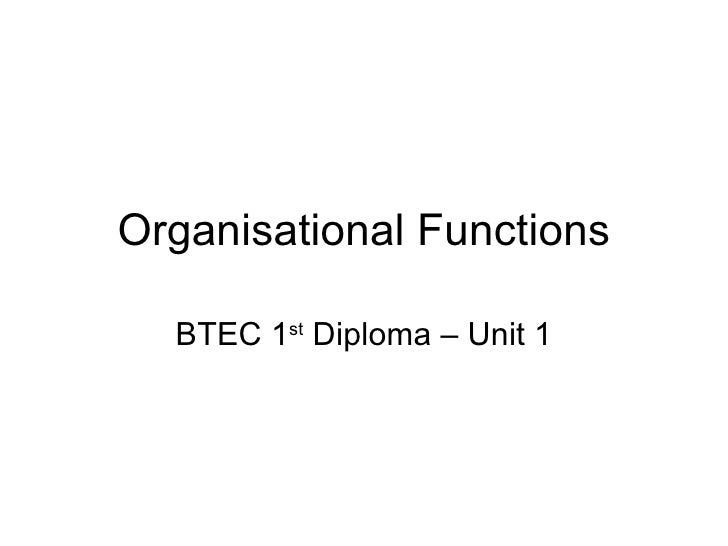 Organisational Functions BTEC 1 st  Diploma – Unit 1