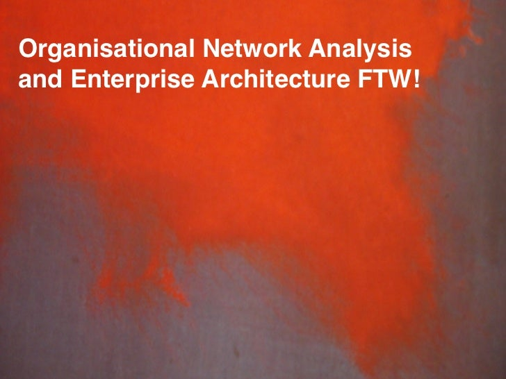 Organisational Network Analysis    and Enterprise Architecture FTW!!    !    !    !    !    !    !    !    !    !    !emil...