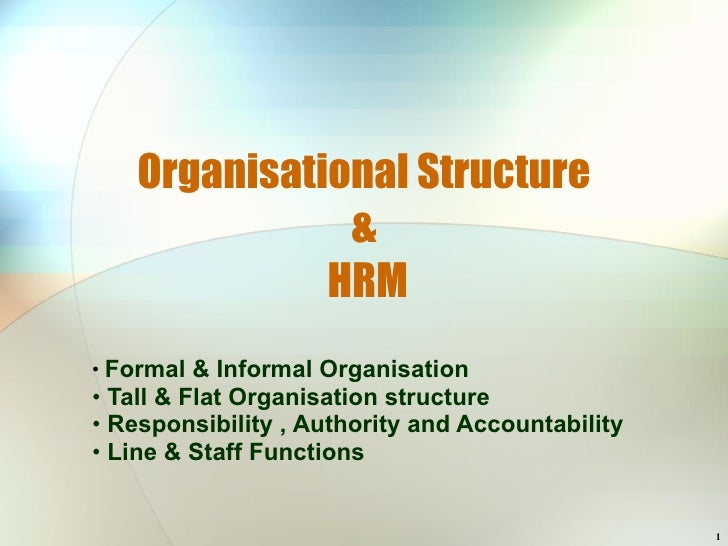 Organisational Structure &  HRM <ul><li>Formal & Informal Organisation </li></ul><ul><li>Tall & Flat Organisation structur...