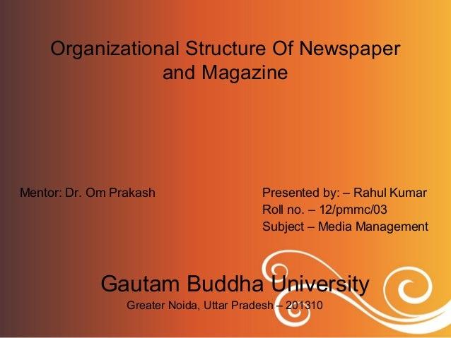 Organizational Structure Of Newspaperand MagazineMentor: Dr. Om Prakash Presented by: – Rahul KumarRoll no. – 12/pmmc/03Su...