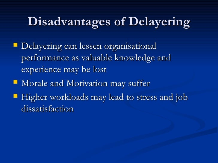 delayering and downsizing Downsizing or workforce reduction is a strategy to streamline, tighten, and shrink the organizational structure with respect to the number of  delayering layering .