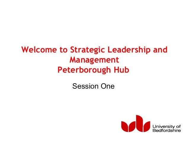 Welcome to Strategic Leadership and Management Peterborough Hub Session One