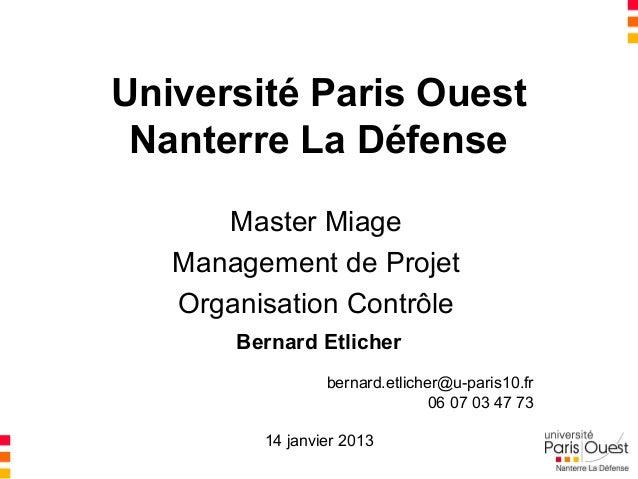 Université Paris Ouest Nanterre La Défense      Master Miage   Management de Projet   Organisation Contrôle       Bernard ...