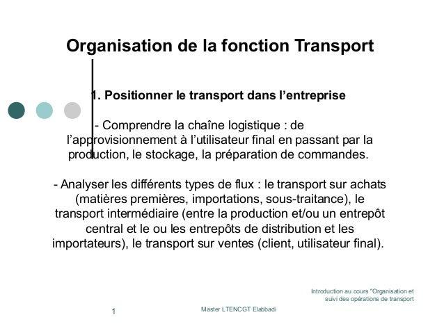 Organisation de la fonction Transport 1. Positionner le transport dans l'entreprise - Comprendre la chaîne logistique : de...