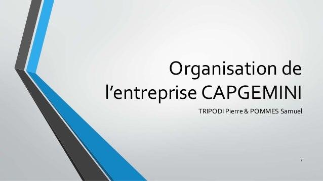 Organisation de l'entreprise CAPGEMINI TRIPODI Pierre & POMMES Samuel 1