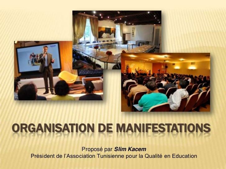 ORGANISATION DE MANIFESTATIONS                      Proposé par Slim Kacem  Président de l'Association Tunisienne pour la ...