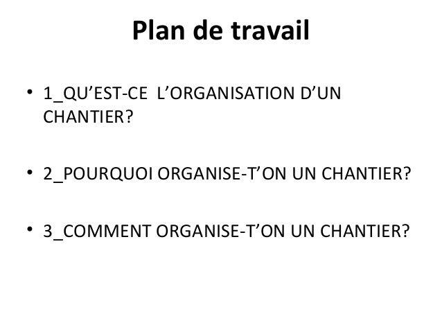 Plan de travail • 1_QU'EST-CE L'ORGANISATION D'UN CHANTIER? • 2_POURQUOI ORGANISE-T'ON UN CHANTIER? • 3_COMMENT ORGANISE-T...