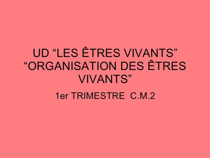 """UD """"LES ÊTRES VIVANTS"""" """"ORGANISATION DES ÊTRES VIVANTS"""" 1er TRIMESTRE  C.M.2"""