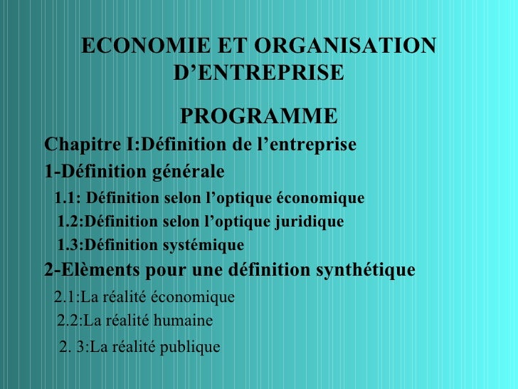 ECONOMIE ET ORGANISATION         D'ENTREPRISE                  PROGRAMMEChapitre I:Définition de l'entreprise1-Définition ...