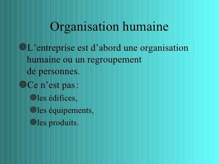 Organisation humaineL'entreprise est d'abord une organisation humaine ou un regroupement de personnes.Ce n'est pas :  l...