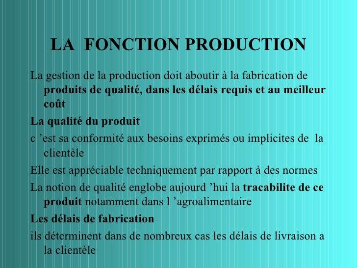 LA FONCTION PRODUCTIONLa gestion de la production doit aboutir à la fabrication de    produits de qualité, dans les délais...