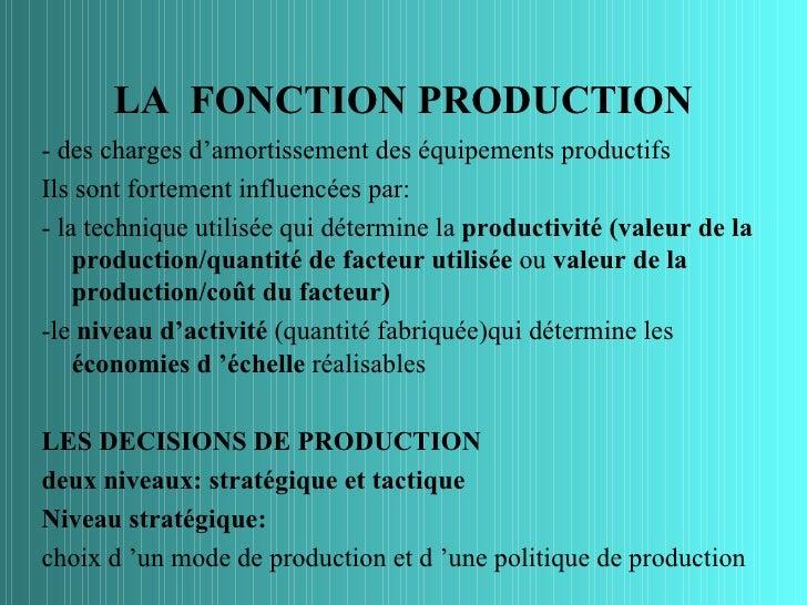 LA FONCTION PRODUCTION- des charges d'amortissement des équipements productifsIls sont fortement influencées par:- la tech...