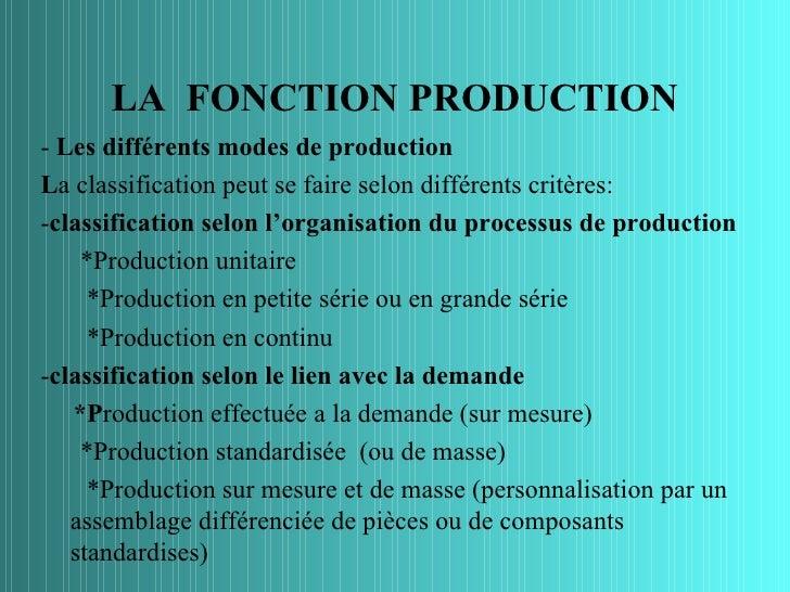 LA FONCTION PRODUCTION- Les différents modes de productionLa classification peut se faire selon différents critères:-class...