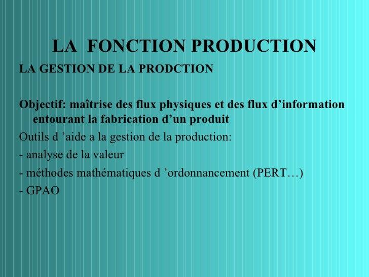 LA FONCTION PRODUCTIONLA GESTION DE LA PRODCTIONObjectif: maîtrise des flux physiques et des flux d'information   entouran...
