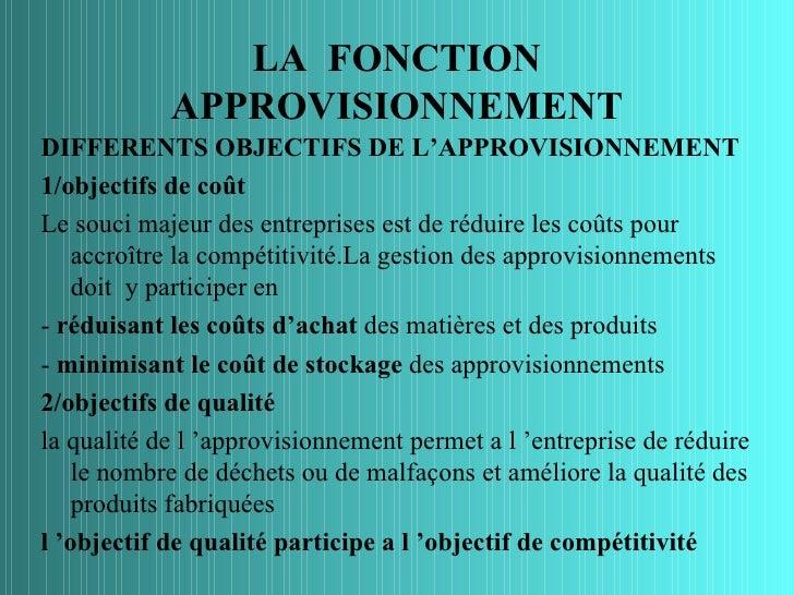 LA FONCTION            APPROVISIONNEMENTDIFFERENTS OBJECTIFS DE L'APPROVISIONNEMENT1/objectifs de coûtLe souci majeur des ...