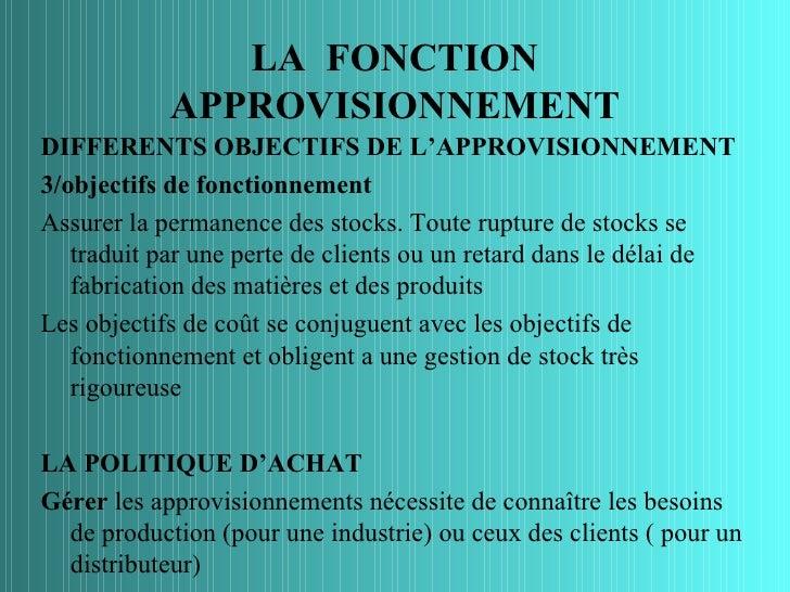 LA FONCTION            APPROVISIONNEMENTDIFFERENTS OBJECTIFS DE L'APPROVISIONNEMENT3/objectifs de fonctionnementAssurer la...