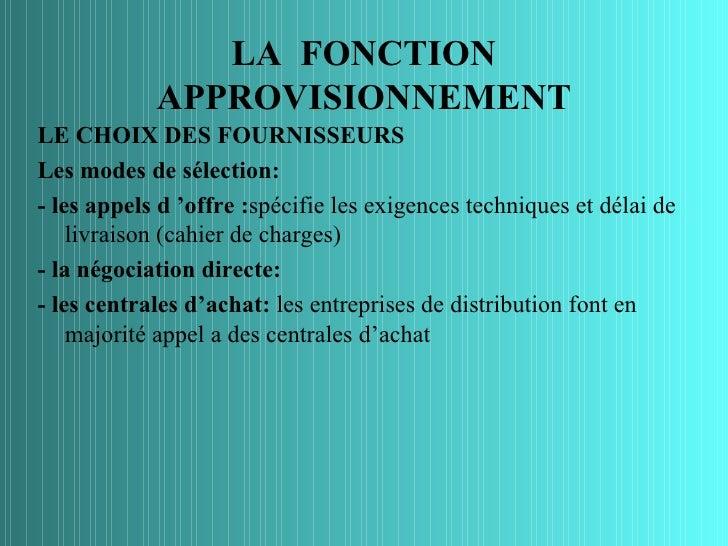LA FONCTION            APPROVISIONNEMENTLE CHOIX DES FOURNISSEURSLes modes de sélection:- les appels d 'offre :spécifie le...