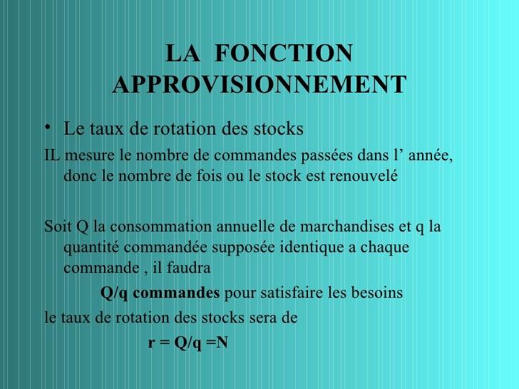 LA FONCTION         APPROVISIONNEMENT• Le taux de rotation des stocksIL mesure le nombre de commandes passées dans l' anné...