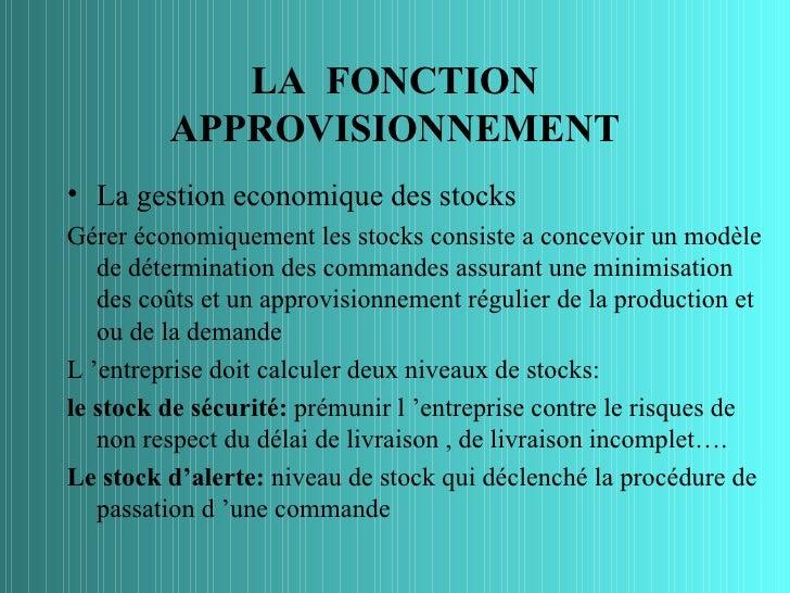 LA FONCTION         APPROVISIONNEMENT• La gestion economique des stocksGérer économiquement les stocks consiste a concevoi...