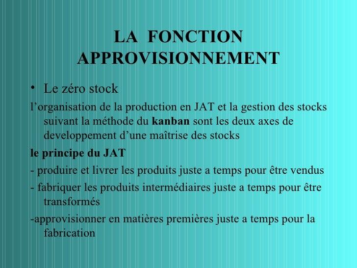 LA FONCTION          APPROVISIONNEMENT• Le zéro stockl'organisation de la production en JAT et la gestion des stocks   sui...