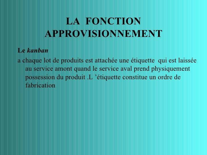 LA FONCTION          APPROVISIONNEMENTLe kanbana chaque lot de produits est attachée une étiquette qui est laissée   au se...