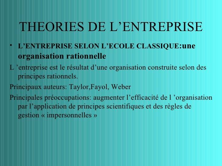 THEORIES DE L'ENTREPRISE• L'ENTREPRISE SELON L'ECOLE CLASSIQUE:une  organisation rationnelleL 'entreprise est le résultat ...