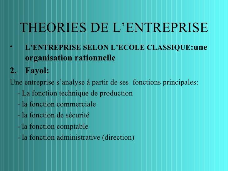 THEORIES DE L'ENTREPRISE•    L'ENTREPRISE SELON L'ECOLE CLASSIQUE:une   organisation rationnelle2. Fayol:Une entreprise s'...
