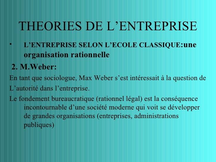 THEORIES DE L'ENTREPRISE•   L'ENTREPRISE SELON L'ECOLE CLASSIQUE:une   organisation rationnelle2. M.Weber:En tant que soci...