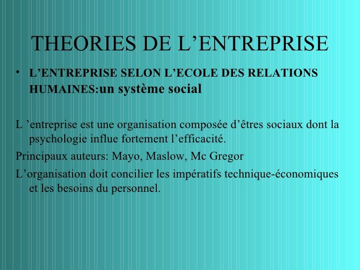 THEORIES DE L'ENTREPRISE• L'ENTREPRISE SELON L'ECOLE DES RELATIONS  HUMAINES:un système socialL 'entreprise est une organi...