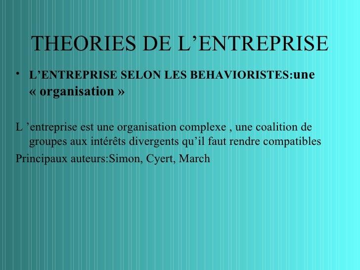 THEORIES DE L'ENTREPRISE• L'ENTREPRISE SELON LES BEHAVIORISTES:une  « organisation »L 'entreprise est une organisation com...
