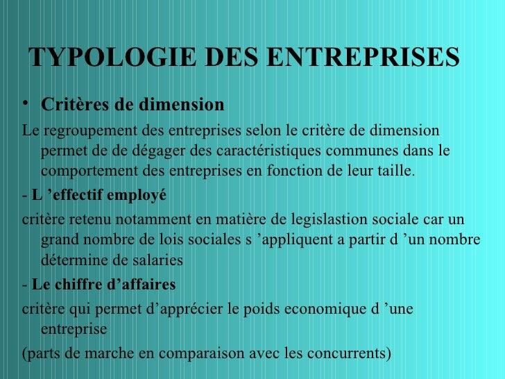 TYPOLOGIE DES ENTREPRISES• Critères de dimensionLe regroupement des entreprises selon le critère de dimension   permet de ...