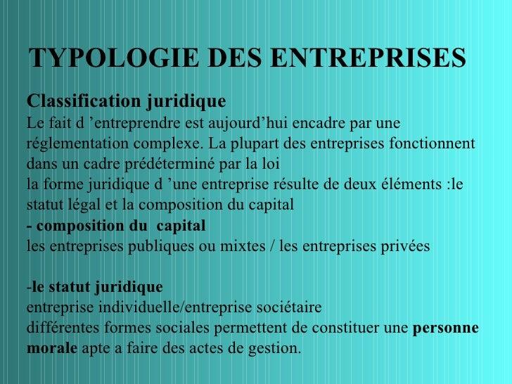 TYPOLOGIE DES ENTREPRISESClassification juridiqueLe fait d 'entreprendre est aujourd'hui encadre par uneréglementation com...