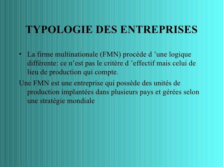 TYPOLOGIE DES ENTREPRISES• La firme multinationale (FMN) procède d 'une logique  différente: ce n'est pas le critère d 'ef...