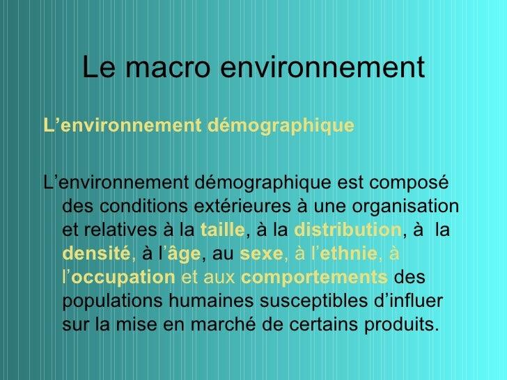 Le macro environnementL'environnement démographiqueL'environnement démographique est composé  des conditions extérieures à...