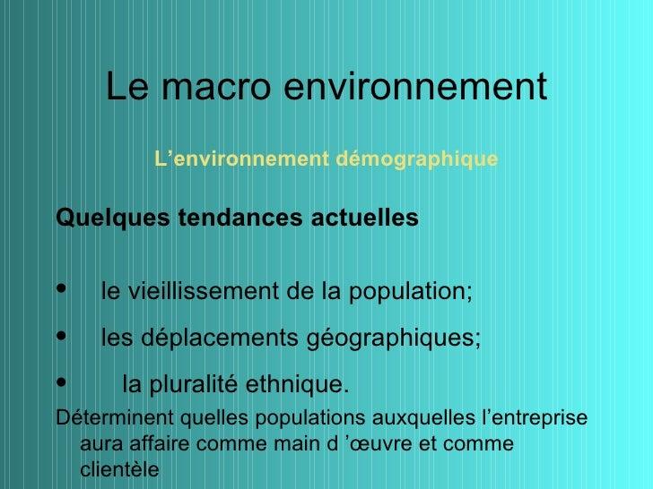 Le macro environnement          L'environnement démographiqueQuelques tendances actuelles•   le vieillissement de la popul...