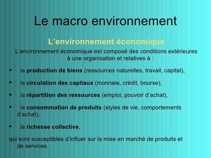 Le macro environnement               L'environnement économique    L'environnement économique est composé des conditions e...