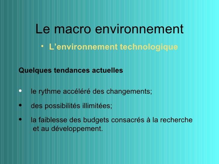 Le macro environnement       • L'environnement technologiqueQuelques tendances actuelles•   le rythme accéléré des changem...