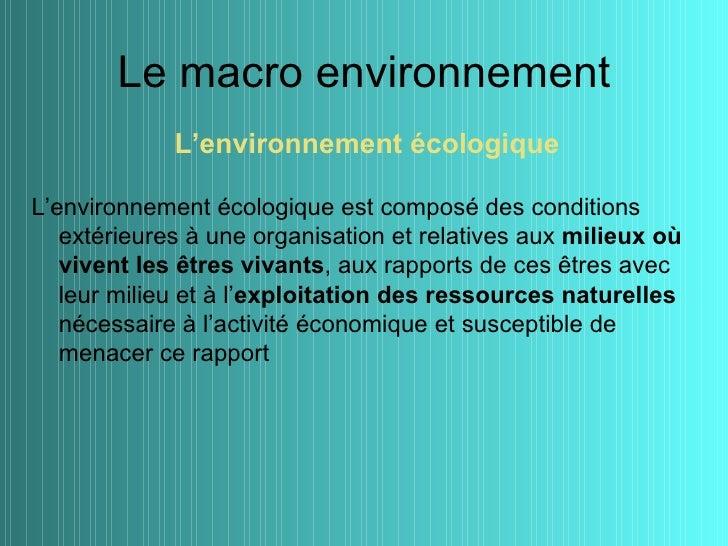 Le macro environnement             L'environnement écologiqueL'environnement écologique est composé des conditions   extér...