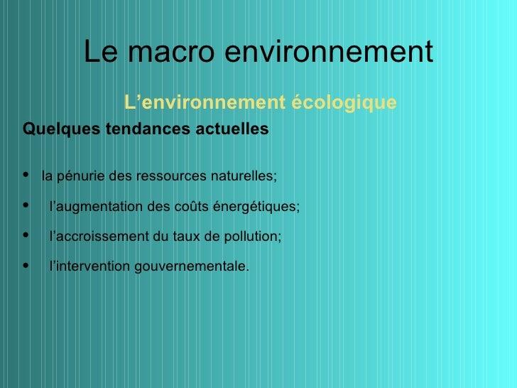 Le macro environnement               L'environnement écologiqueQuelques tendances actuelles• la pénurie des ressources nat...