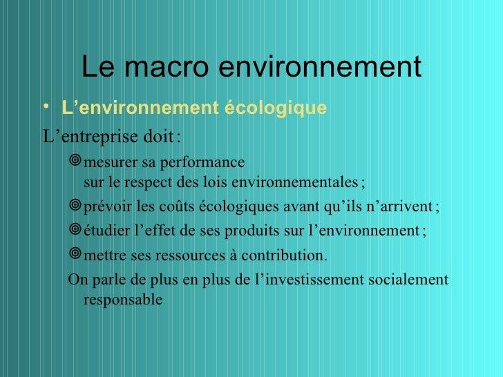 Le macro environnement• L'environnement écologiqueL'entreprise doit :   mesurer sa performance    sur le respect des lois...