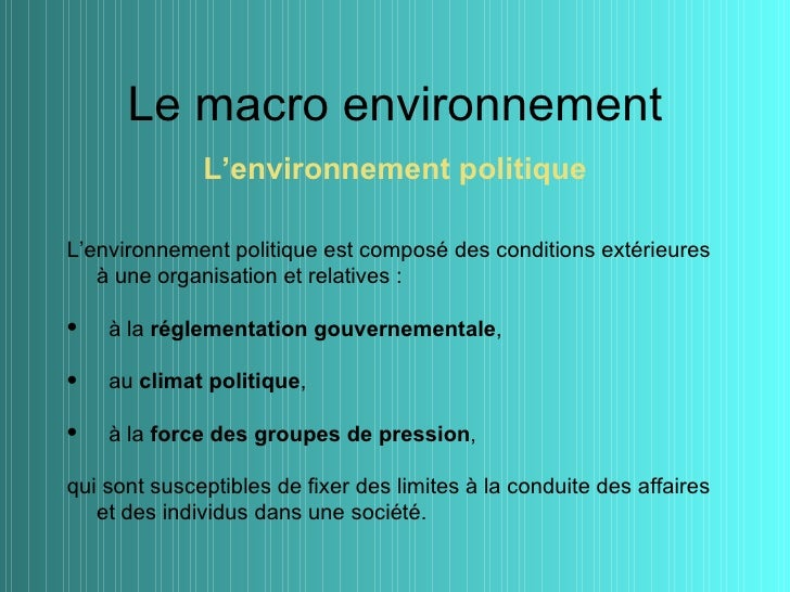 Le macro environnement              L'environnement politiqueL'environnement politique est composé des conditions extérieu...