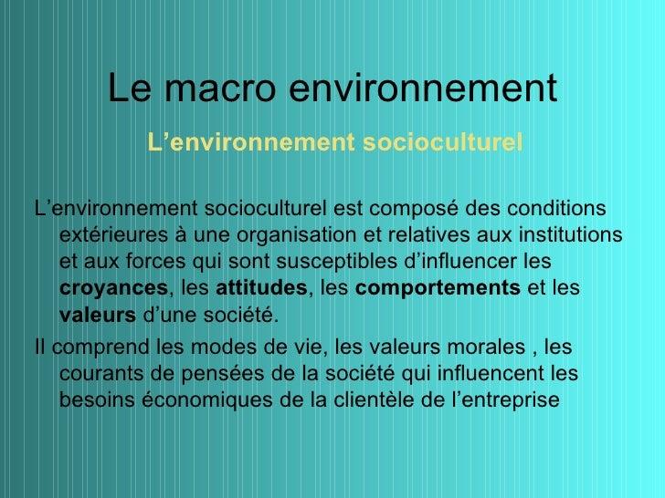 Le macro environnement            L'environnement socioculturelL'environnement socioculturel est composé des conditions   ...